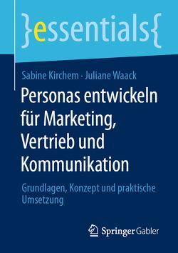 Personas entwickeln für Marketing, Vertrieb und Kommunikation von Kirchem,  Sabine, Waack,  Juliane