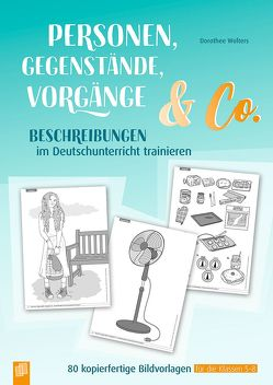 Personen, Gegenstände, Vorgänge & Co – Beschreibungen im Deutschunterricht trainieren von Wolters,  Dorothee