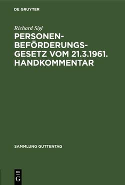 Personenbeförderungsgesetz : vom 21.3.1961 ; Handkommentar von Sigl,  Richard