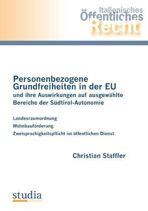 Personenbezogene Grundfreiheiten in der EU und ihre Auswirkungen auf ausgewählte Bereiche der Südtirol-Autonomie von Staffler,  Christian