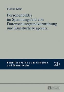 Personenbilder im Spannungsfeld von Datenschutzgrundverordnung und Kunsturhebergesetz von Klein,  Florian
