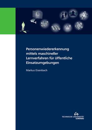 Personenwiedererkennung mittels maschineller Lernverfahren für öffentliche Einsatzumgebungen von Eisenbach,  Markus