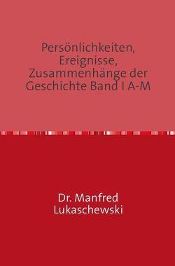 Persönlichkeiten, Ereignisse, Zusammenhänge der   Geschichte Band I A-M von Lukaschewski,  Manfred