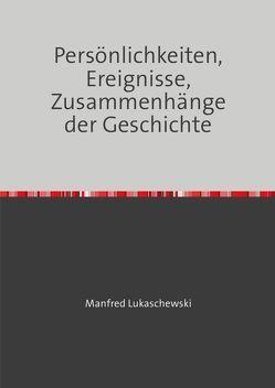 Persönlichkeiten,Ereignisse,Zusammenhänge der Geschichte von Lukaschewski,  Manfred