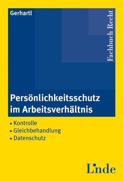 Persönlichkeitsschutz im Arbeitsverhältnis von Gerhartl,  Andreas