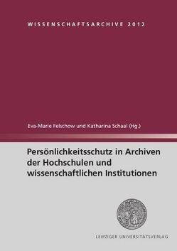 Persönlichkeitsschutz in Archiven der Hochschulen und wissenschaftlichen Institutionen von Felschow,  Eva-Marie, Schaal,  Katharina