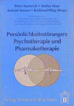 Persönlichkeitsstörungen:: Psychotherapie und Pharmakotherapie von Haas,  Steffen, Hartwich,  Peter, Maurer,  Konrad, Pflug,  Burkhard
