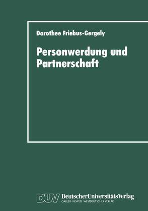 Personwerdung und Partnerschaft von Friebus-Gergely,  Dorothee