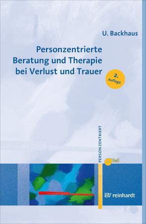 Personzentrierte Beratung und Therapie bei Verlust und Trauer von Backhaus,  Ulrike, Gesellschaft für Personzentrierte Psychotherapie und Beratung e.V. (GwG) Bundesgeschäftsstelle