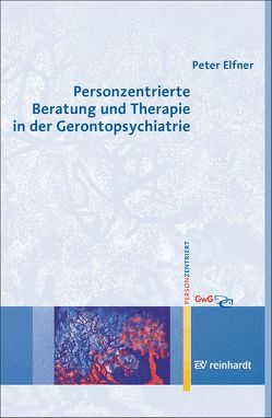 Personzentrierte Beratung und Therapie in der Gerontopsychiatrie von Elfner,  Peter