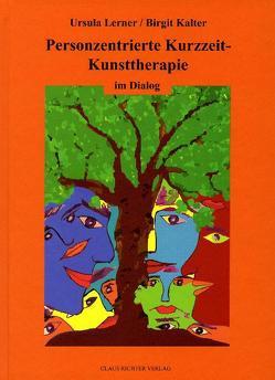 Personzentrierte Kurzzeit-Kunsttherapie im Dialog von Kalter,  Birgit, Lerner,  Ursula