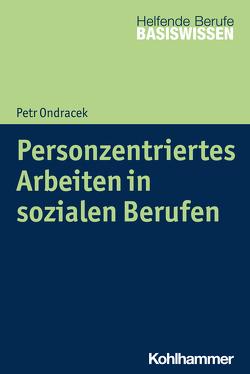 Personzentriertes Arbeiten in sozialen Berufen von Greving,  Heinrich, Menke,  Marion, Ondracek,  Petr
