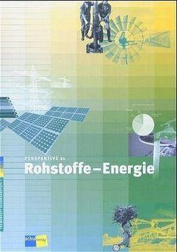 Perspektive 21: Rohstoffe – Energie von Bachmann,  Bruno, Banlaki,  Eva, Sidler,  Beni, Vettiger,  Barbara, Wagner,  Urs A, Wittwer,  Stefanie