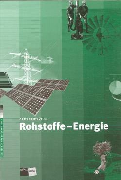 Perspektive 21: Rohstoffe – Energie von Bachmann,  Bruno, Banlaki,  Eva, Sidler,  Beni, Wagner,  Urs A