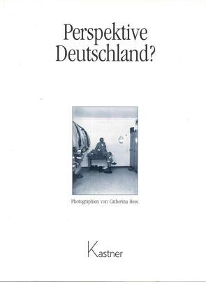 Perspektive Deutschland? von Ballensiefen,  Eva, Gavras,  Theodor, Hess,  Catherina, Kastner,  Eduard, Ude,  Christian