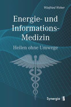 Energie- und Informations-Medizin von Weber,  Dr. Winfried