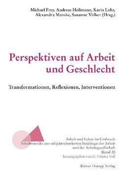 Perspektiven auf Arbeit und Geschlecht von Frey,  Michael, Heilmann,  Andreas, Lohr,  Karin, Manske,  Alexandra, Völker,  Susanne