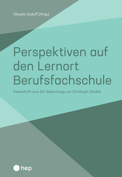 Perspektiven auf den Lernort Berufsfachschule (E-Book) von Caduff,  Claudio