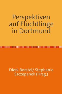 Perspektiven auf Flüchtlinge in Dortmund von Borstel,  Dierk