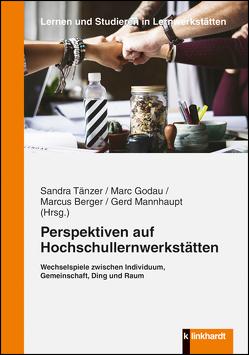 Perspektiven auf Hochschullernwerkstätten von Berger,  Marcus, Godau,  Marc, Mannhaupt,  Gerd, Tänzer,  Sandra