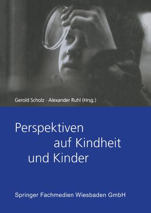 Perspektiven auf Kindheit und Kinder von Ruhl,  Alexaner, Scholz,  Gerold