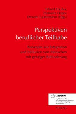Perspektiven beruflicher Teilhabe von Fischer,  Erhard, Heger,  Manuela, Laubenstein,  Désirée