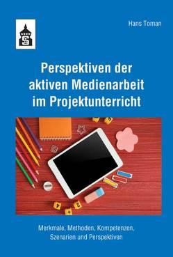 Perspektiven der aktiven Medienarbeit im Projektunterricht von Toman,  Hans