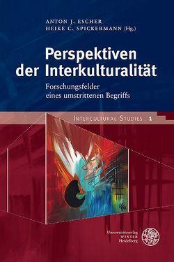 Perspektiven der Interkulturalität von Escher,  Anton J., Spickermann,  Heike C.
