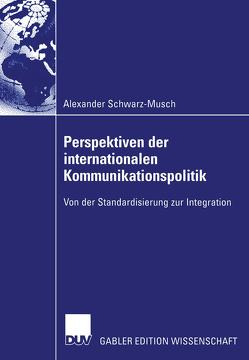 Perspektiven der internationalen Kommunikationspolitik von Schwarz-Musch,  Alexander