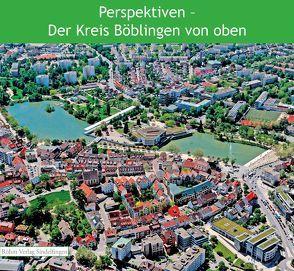 Perspektiven – Der Kreis Böblingen von oben von Bausch,  Peter, Buscemi,  Stefanie, Haar,  Jürgen, Harmann,  Philipp, Stampe,  Friedrich