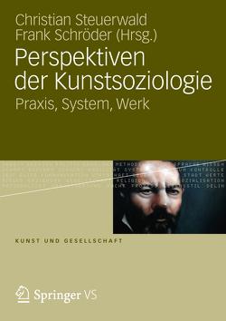 Perspektiven der Kunstsoziologie von Schroeder,  Frank, Steuerwald,  Christian