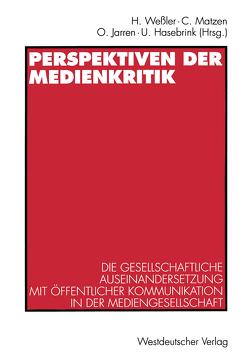 Perspektiven der Medienkritik von Hasebrink,  Uwe, Jarren,  Otfried, Matzen,  Christiane, Wessler,  Hartmut