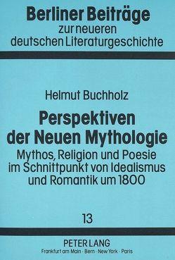 Perspektiven der Neuen Mythologie von Buchholz,  Helmut