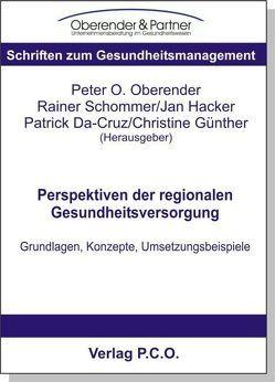 Perspektiven der regionalen Gesundheitsversorgung von Cruz,  Patrick da, Günther,  Christine, Hacker,  Jan, Oberender,  Peter O, Schommer,  Rainer