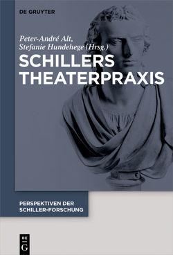 Perspektiven der Schiller-Forschung / Schillers Theaterpraxis von Alt,  Peter-André, Hundehege,  Stefanie