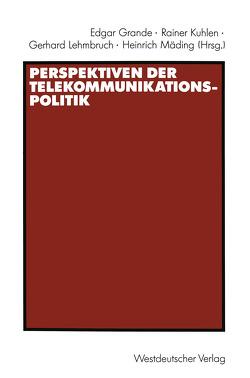 Perspektiven der Telekommunikationspolitik von Grande,  Edgar, Kuhlen,  Rainer, Lehmbruch,  Gerhard, Mädling,  Heinrich