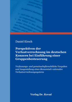 Perspektiven der Verlustverrechnung im deutschen Konzern bei Einführung einer Gruppenbesteuerung von Kirsch,  Daniel