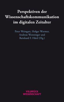 Perspektiven der Wissenschaftskommunikation im digitalen Zeitalter von Hüttl,  Reinhard F, Weingart,  Peter, Wenninger,  Andreas, Wormer,  Holger