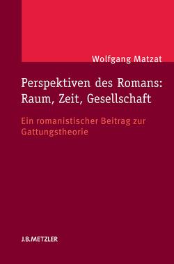 Perspektiven des Romans: Raum, Zeit, Gesellschaft von Matzat,  Wolfgang