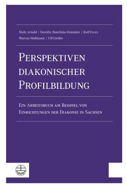 Perspektiven diakonischer Profilbildung von Arnold,  Maik, Bonchino-Demmler,  Dorothy, Evers,  Ralf, Hußmann,  Marcus, Liedke,  Ulf