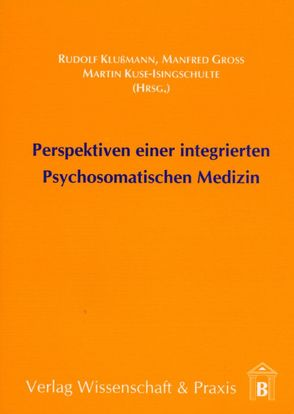 Perspektiven einer integrierten Psychosomatischen Medizin von Gross,  Manfred, Klussmann,  Rudolf, Kuse-Isingschulte,  Martin