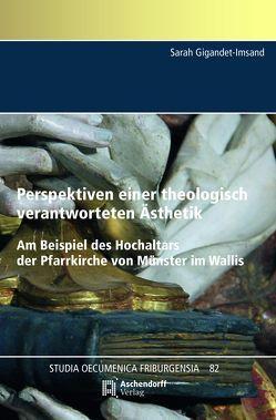 Perspektiven einer theologisch verantworteten Ästhetik. Am Beispiel des Hochaltars der Pfarrkirche von Münster im Wallis von Gigandet-Imsand,  Sarah