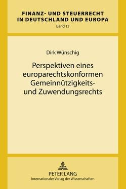 Perspektiven eines europarechtskonformen Gemeinnützigkeits- und Zuwendungsrechts von Wünschig,  Dirk