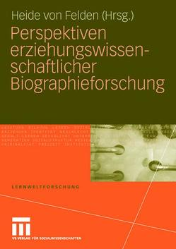 Perspektiven erziehungswissenschaftlicher Biographieforschung von von Felden,  Heide