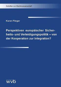 Perspektiven europäischer Sicherheits- und Verteidigungspolitik – von der Kooperation zur Integration? von Flieger,  Karen
