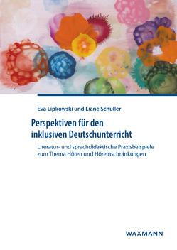 Perspektiven für den inklusiven Deutschunterricht von Lipkowski,  Eva, Schüller,  Liane