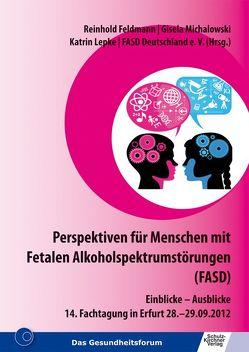 Perspektiven für Menschen mit Fetalen Alkoholspektrumstörungen (FASD) von Feldmann,  Reinhold, Lepke,  Katrin, Michalowski,  Gisela