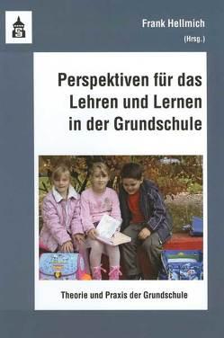 Perspektiven für das Lehren und Lernen in der Grundschule von Hellmich,  Frank