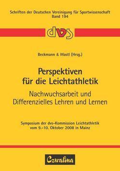 Perspektiven für die Leichtathletik – Nachwuchsarbeit und Differenzielles Lehren und Lernen von Beckmann,  Hendrik, Wastl,  Peter