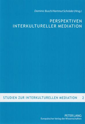Perspektiven interkultureller Mediation von Busch,  Dominic, Schröder,  Hartmut